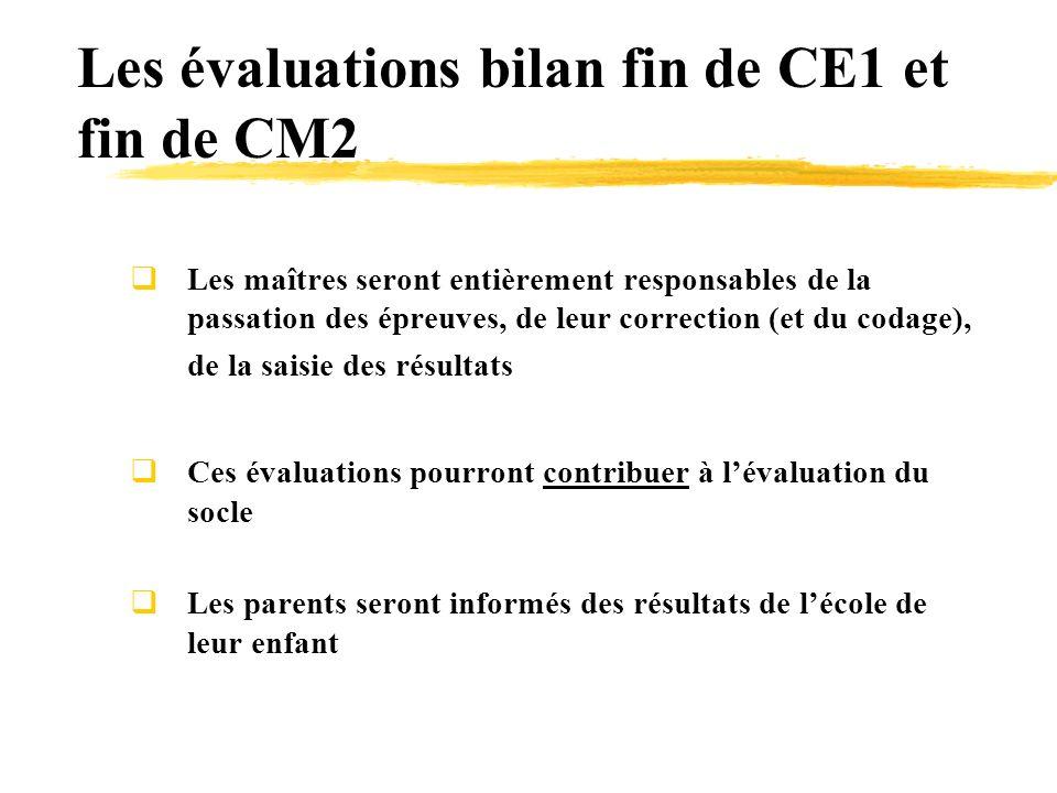 Les évaluations bilan fin de CE1 et fin de CM2 Les maîtres seront entièrement responsables de la passation des épreuves, de leur correction (et du cod
