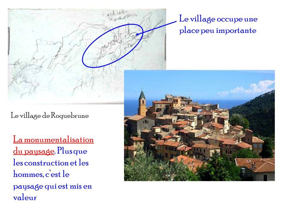 Le village de Roquebrune La monumentalisation du paysage. Plus que les construction et les hommes, cest le paysage qui est mis en valeur Le village oc