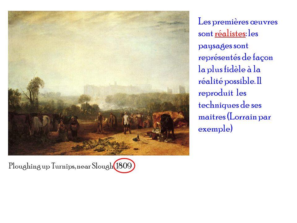 Ploughing up Turnips, near Slough, 1809 Les premières œuvres sont réalistes: les paysages sont représentés de façon la plus fidèle à la réalité possib