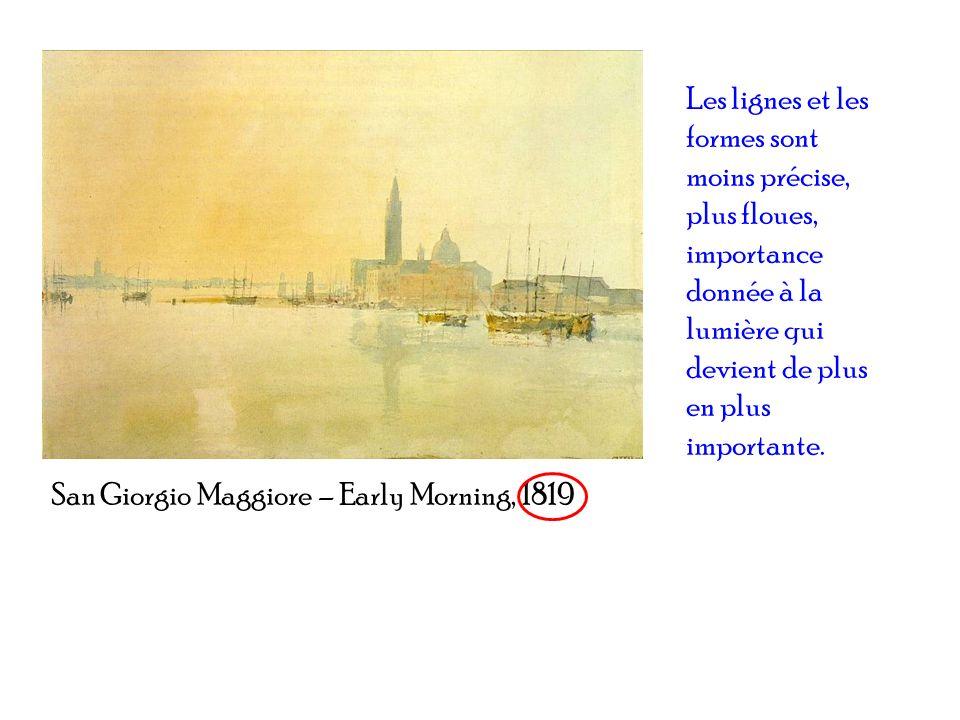 San Giorgio Maggiore – Early Morning, 1819 Les lignes et les formes sont moins précise, plus floues, importance donnée à la lumière qui devient de plu