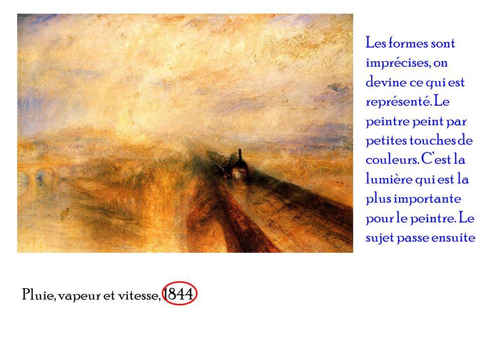 Pluie, vapeur et vitesse, 1844 Les formes sont imprécises, on devine ce qui est représenté. Le peintre peint par petites touches de couleurs. Cest la