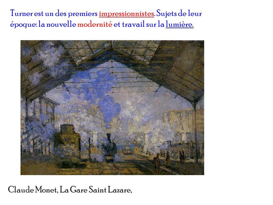 Claude Monet, La Gare Saint Lazare, Turner est un des premiers impressionnistes. Sujets de leur époque: la nouvelle modernité et travail sur la lumièr