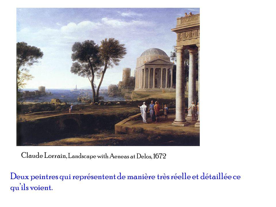 Claude Lorrain, Landscape with Aeneas at Delos, 1672 Deux peintres qui représentent de manière très réelle et détaillée ce quils voient.