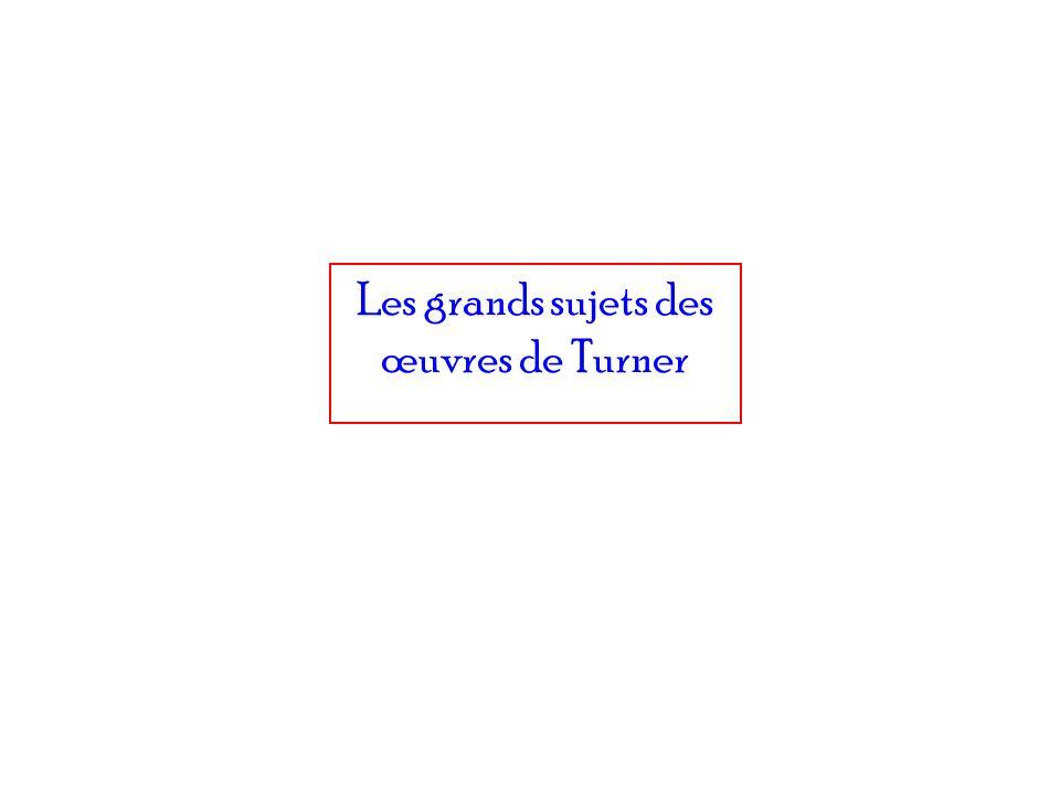 Les grands sujets des œuvres de Turner