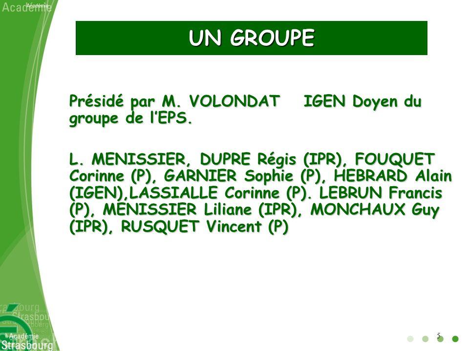 UN GROUPE Présidé par M. VOLONDAT IGEN Doyen du groupe de lEPS. L. MENISSIER, DUPRE Régis (IPR), FOUQUET Corinne (P), GARNIER Sophie (P), HEBRARD Alai