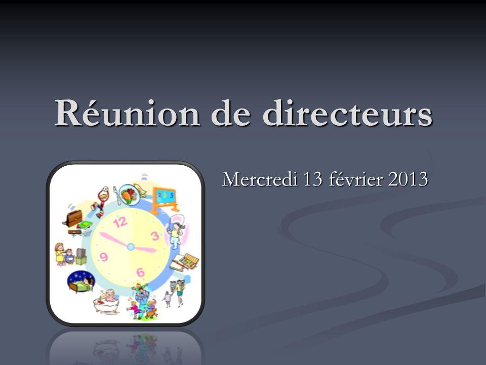 Réunion de directeurs Mercredi 13 février 2013
