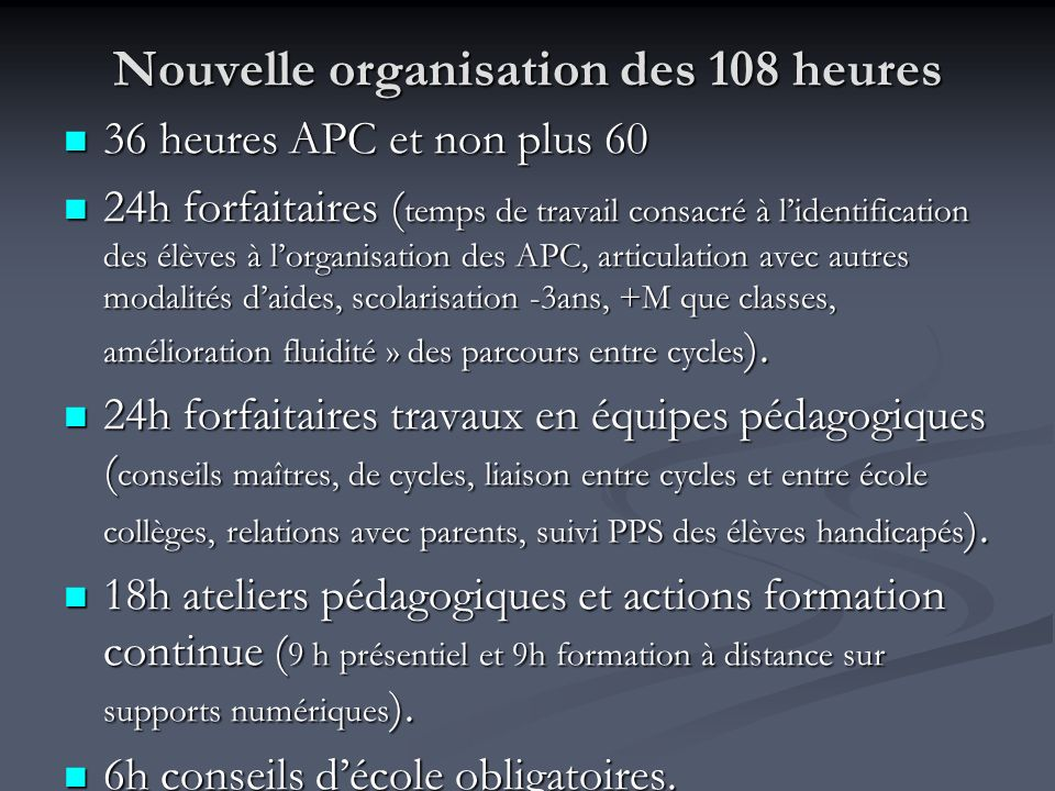Nouvelle organisation des 108 heures 36 heures APC et non plus 60 36 heures APC et non plus 60 24h forfaitaires ( temps de travail consacré à lidentif