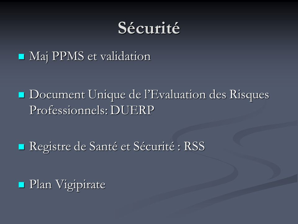 Sécurité Maj PPMS et validation Maj PPMS et validation Document Unique de lEvaluation des Risques Professionnels: DUERP Document Unique de lEvaluation