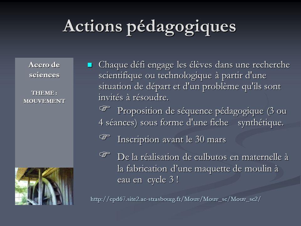 Actions pédagogiques Accro de sciences THEME : MOUVEMENT Chaque défi engage les élèves dans une recherche scientifique ou technologique à partir d'une