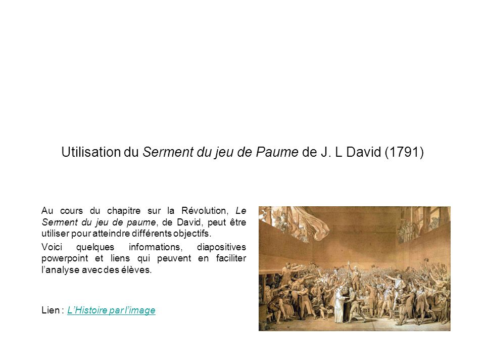 Utilisation du Serment du jeu de Paume de J. L David (1791) Au cours du chapitre sur la Révolution, Le Serment du jeu de paume, de David, peut être ut