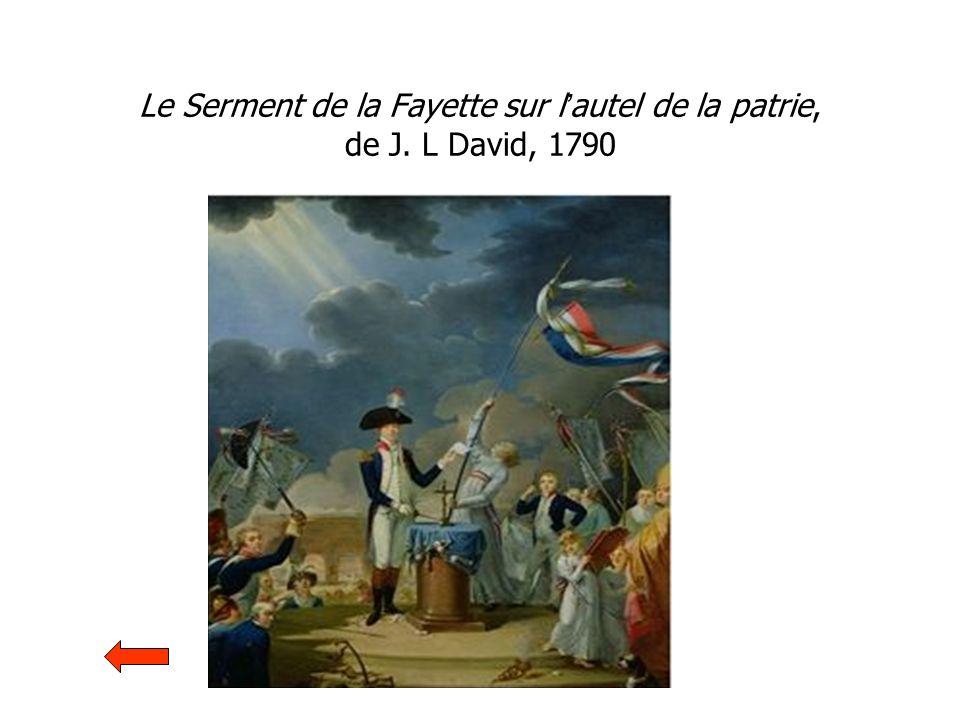 Le Serment de la Fayette sur l autel de la patrie, de J. L David, 1790