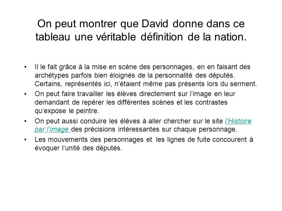 On peut montrer que David donne dans ce tableau une véritable définition de la nation. Il le fait grâce à la mise en scène des personnages, en en fais
