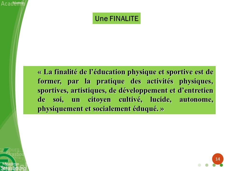 Une FINALITE « La finalité de léducation physique et sportive est de former, par la pratique des activités physiques, sportives, artistiques, de dével