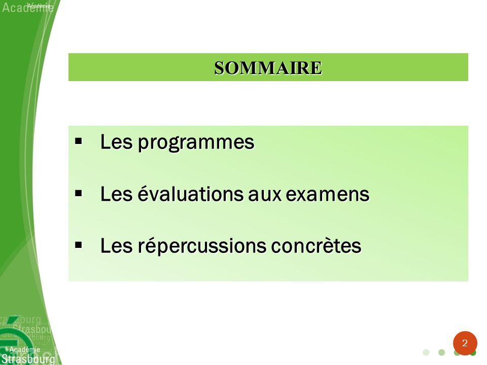 Les programmes Les programmes Les évaluations aux examens Les évaluations aux examens Les répercussions concrètes Les répercussions concrètes SOMMAIRE
