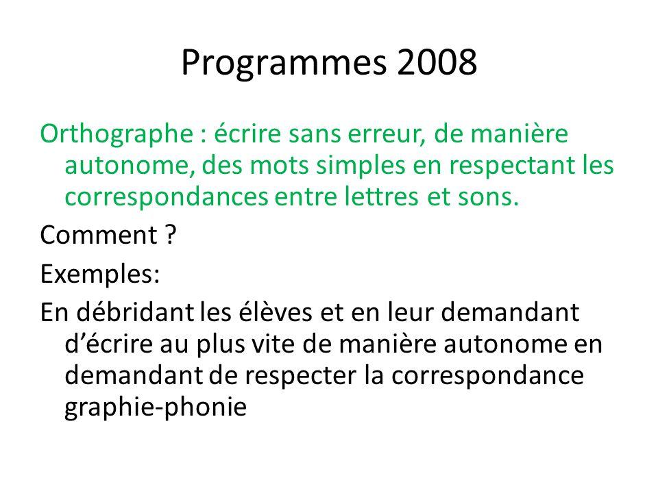 Programmes 2008 Orthographe : écrire sans erreur, de manière autonome, des mots simples en respectant les correspondances entre lettres et sons. Comme