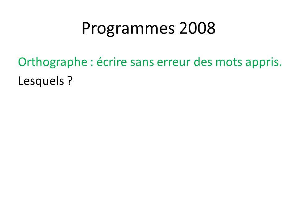 Programmes 2008 Orthographe : écrire sans erreur des mots appris. Lesquels ?