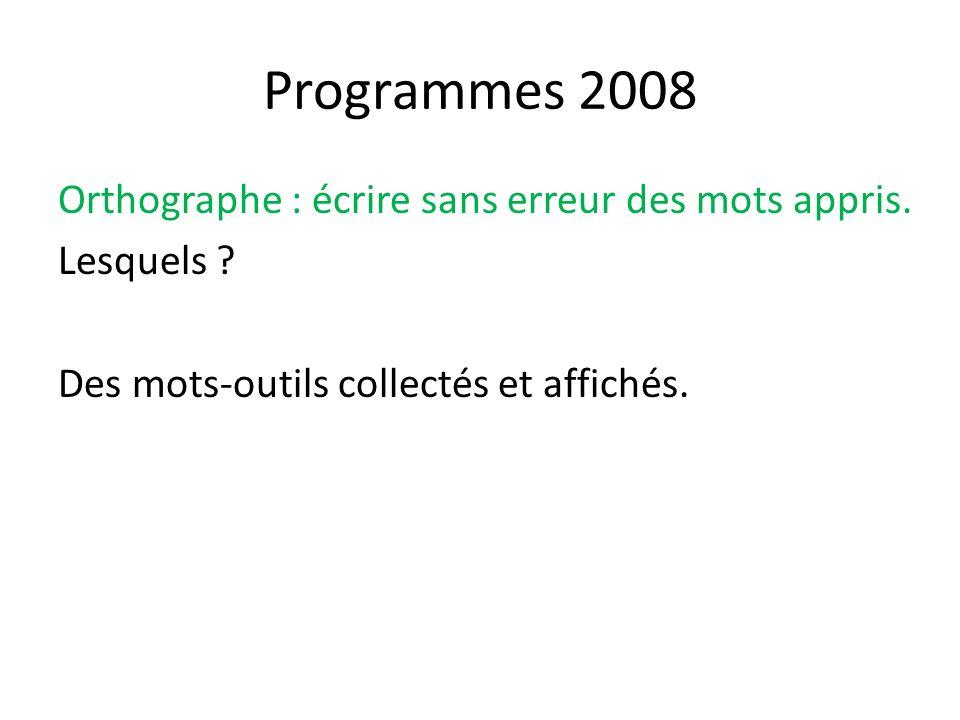 Programmes 2008 Orthographe : écrire sans erreur des mots appris. Lesquels ? Des mots-outils collectés et affichés.
