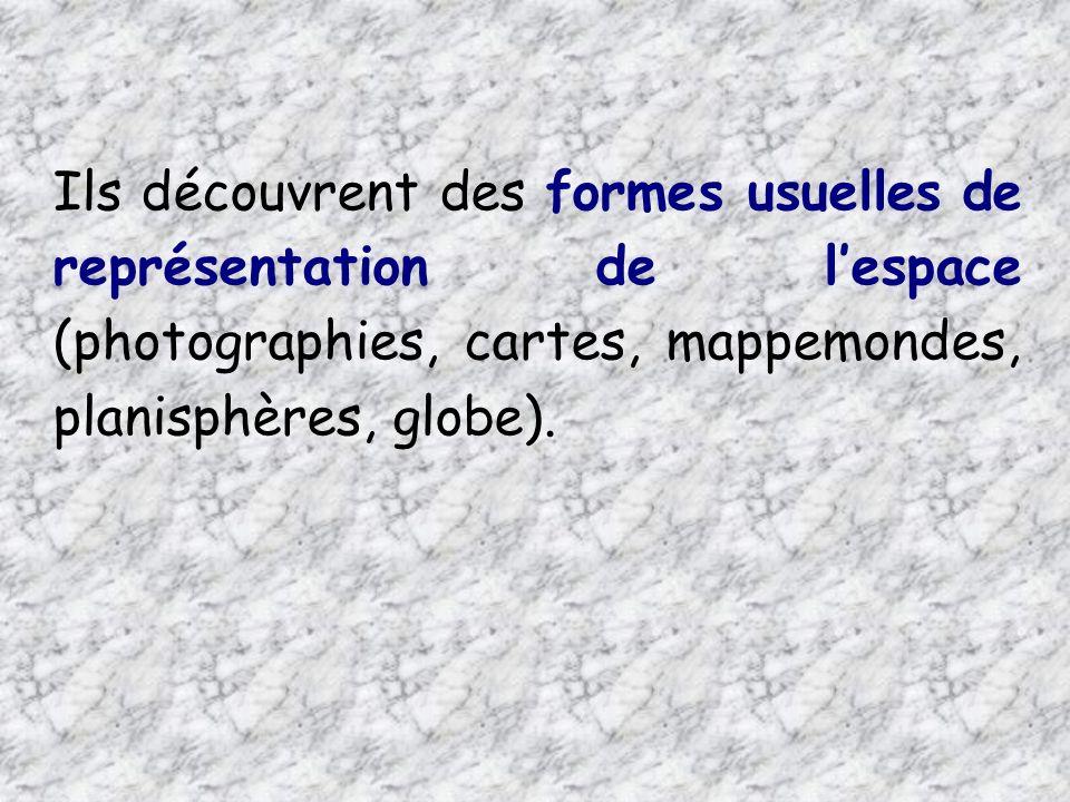 Ils découvrent des formes usuelles de représentation de lespace (photographies, cartes, mappemondes, planisphères, globe).