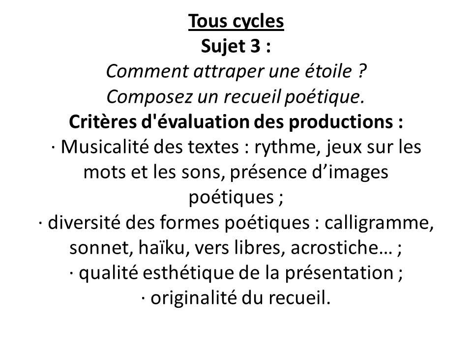 Tous cycles Sujet 3 : Comment attraper une étoile ? Composez un recueil poétique. Critères d'évaluation des productions : · Musicalité des textes : ry