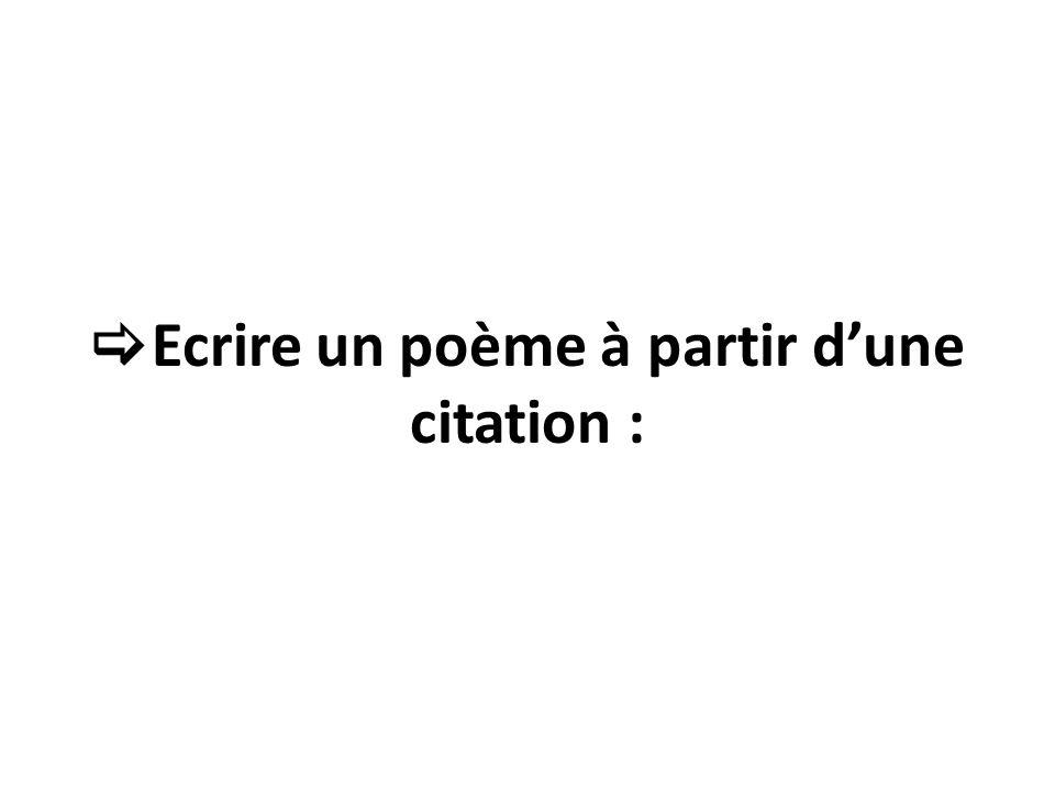 Ecrire un poème à partir dune citation :