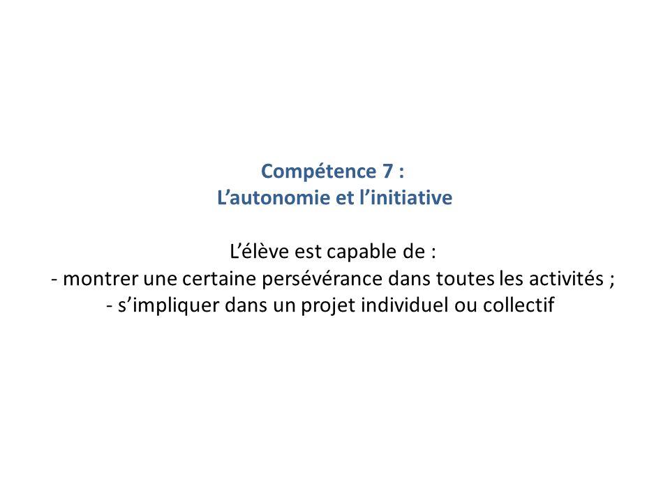 Compétence 7 : Lautonomie et linitiative Lélève est capable de : - montrer une certaine persévérance dans toutes les activités ; - simpliquer dans un
