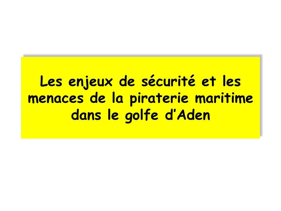 Les enjeux de sécurité et les menaces de la piraterie maritime dans le golfe dAden