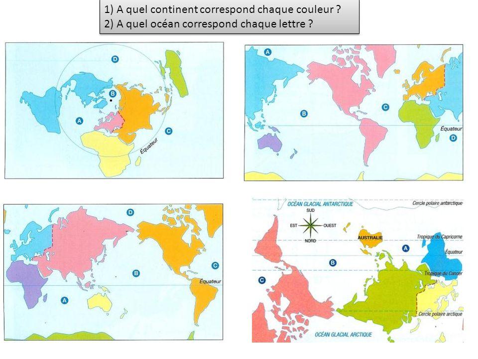1) A quel continent correspond chaque couleur ? 2) A quel océan correspond chaque lettre ?