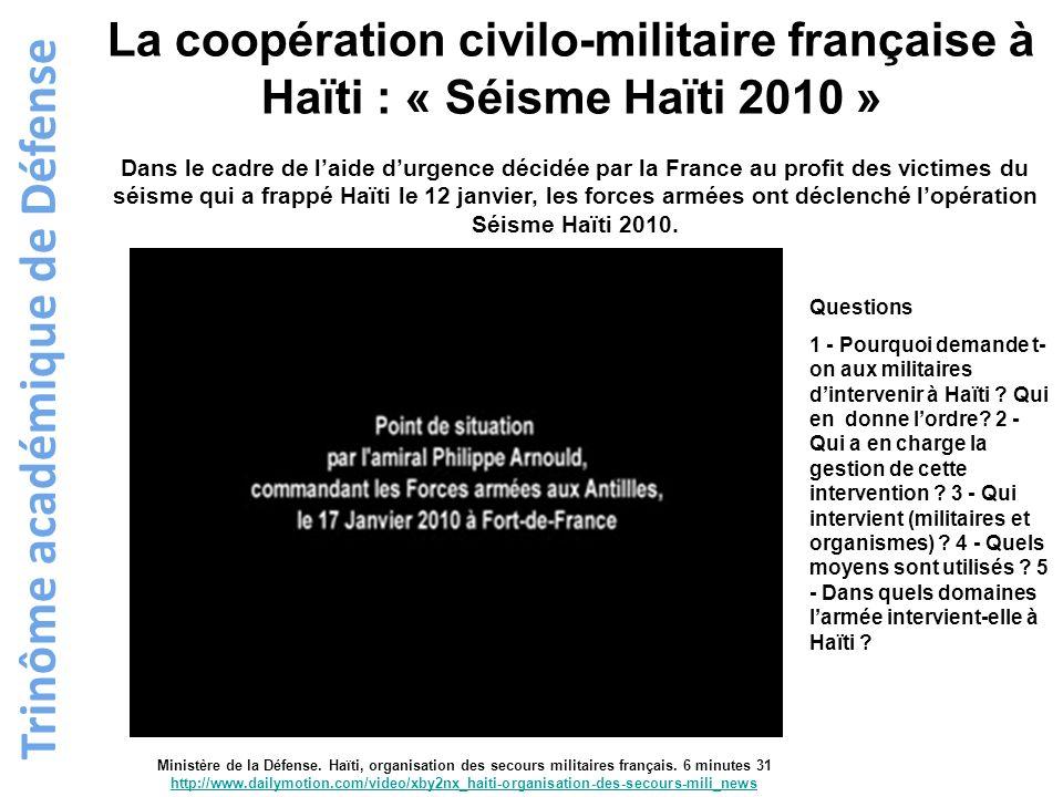 Trinôme académique de Défense La coopération civilo-militaire française à Haïti : « Séisme Haïti 2010 » Dans le cadre de laide durgence décidée par la
