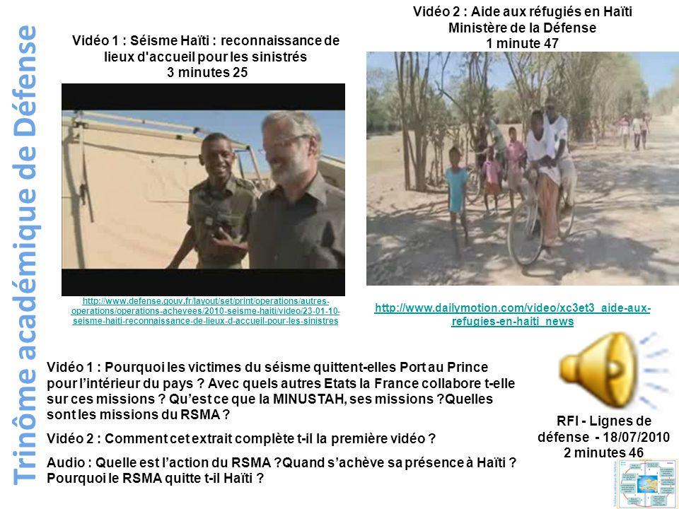 Trinôme académique de Défense Vidéo 1 : Séisme Haïti : reconnaissance de lieux d'accueil pour les sinistrés 3 minutes 25 http://www.defense.gouv.fr/la