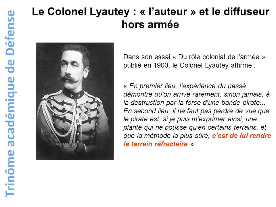 Le Colonel Lyautey : « lauteur » et le diffuseur hors armée Dans son essai « Du rôle colonial de larmée » publié en 1900, le Colonel Lyautey affirme :