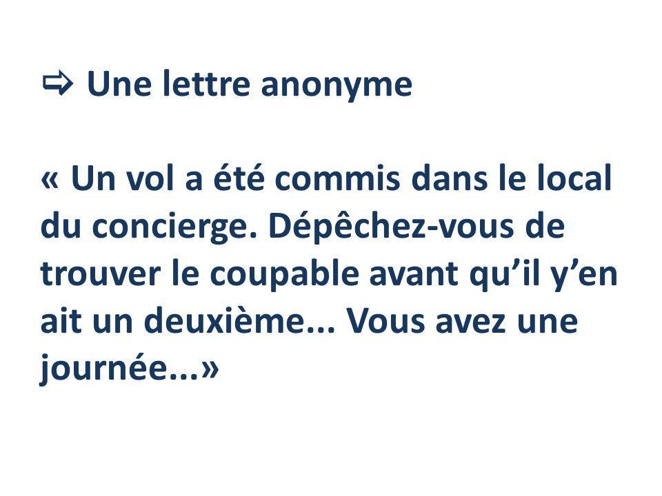 Une lettre anonyme « Un vol a été commis dans le local du concierge. Dépêchez-vous de trouver le coupable avant quil yen ait un deuxième... Vous avez