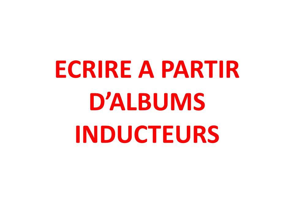 ECRIRE A PARTIR DALBUMS INDUCTEURS
