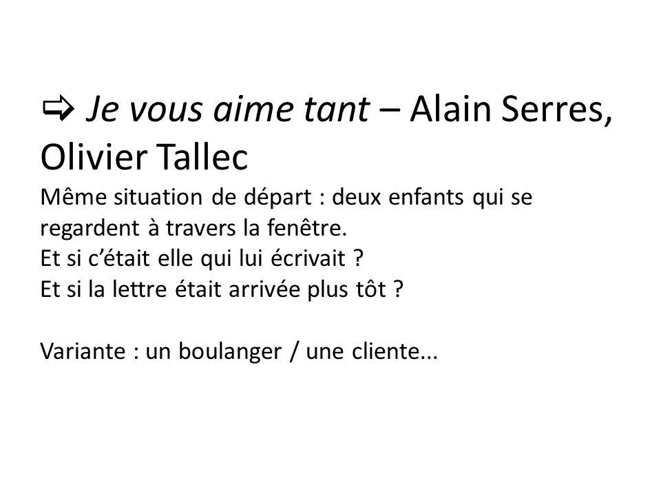 Je vous aime tant – Alain Serres, Olivier Tallec Même situation de départ : deux enfants qui se regardent à travers la fenêtre. Et si cétait elle qui