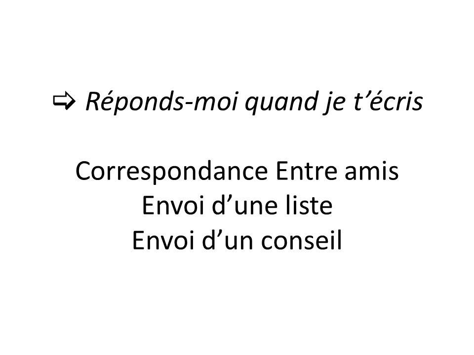 Réponds-moi quand je técris Correspondance Entre amis Envoi dune liste Envoi dun conseil