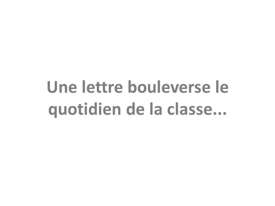 Une lettre bouleverse le quotidien de la classe...
