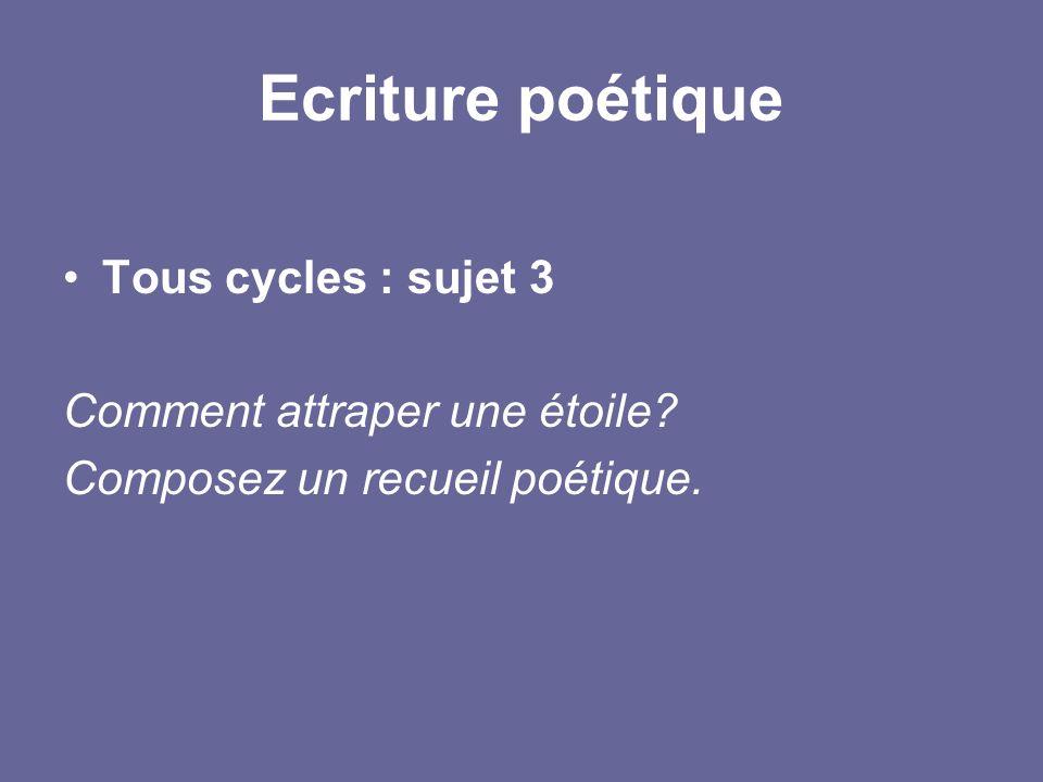 Ecriture poétique Tous cycles : sujet 3 Comment attraper une étoile? Composez un recueil poétique.