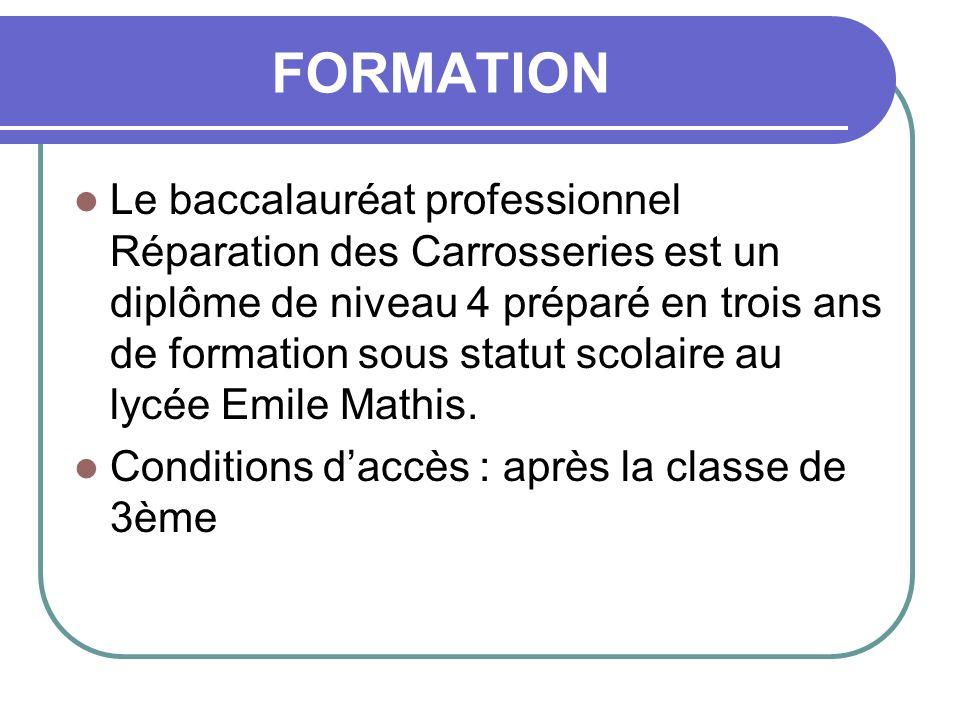 FORMATION Le baccalauréat professionnel Réparation des Carrosseries est un diplôme de niveau 4 préparé en trois ans de formation sous statut scolaire