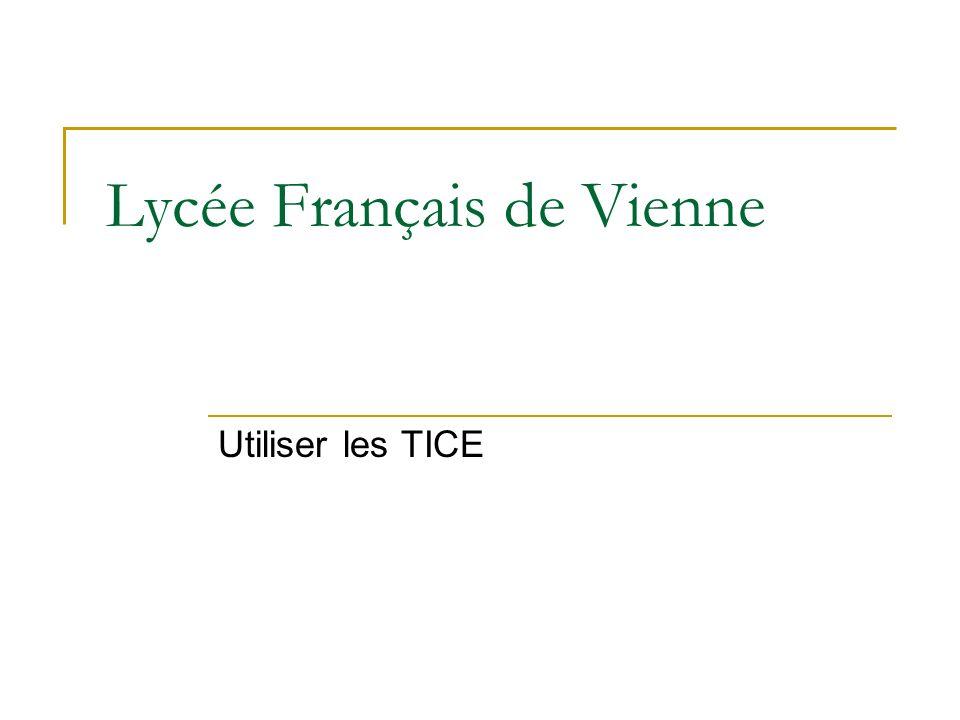 Lycée Français de Vienne Utiliser les TICE