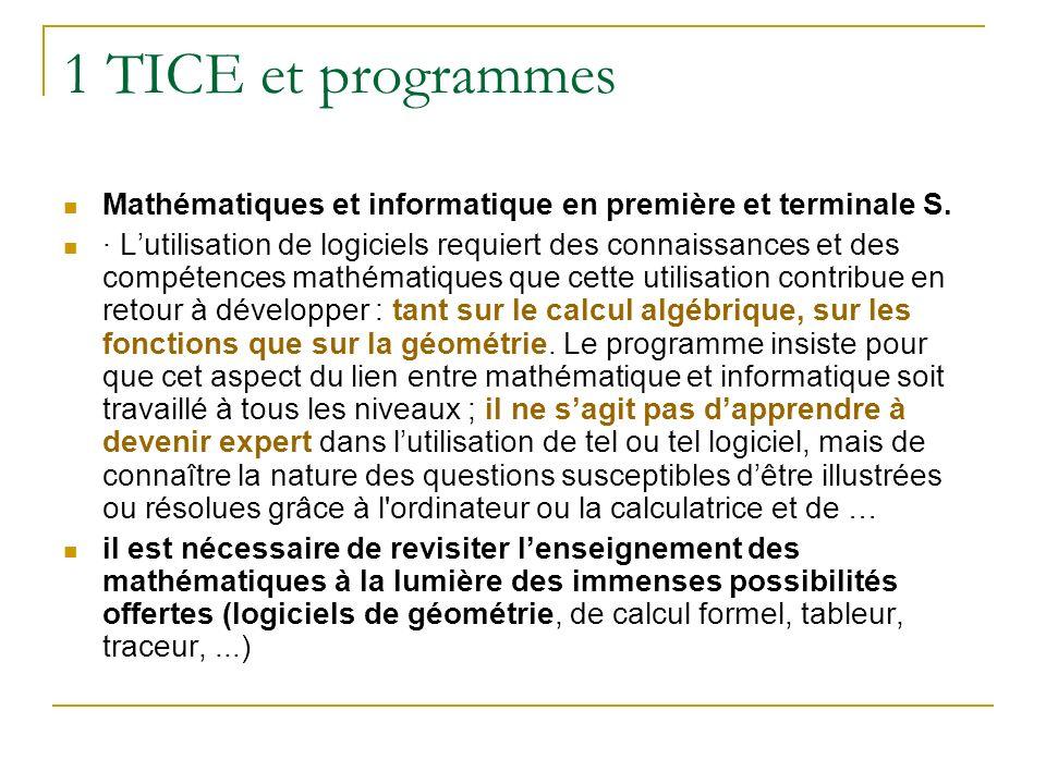 1 TICE et programmes Mathématiques et informatique en première et terminale S. · Lutilisation de logiciels requiert des connaissances et des compétenc