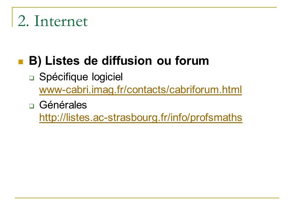 2. Internet B) Listes de diffusion ou forum Spécifique logiciel www-cabri.imag.fr/contacts/cabriforum.html www-cabri.imag.fr/contacts/cabriforum.html