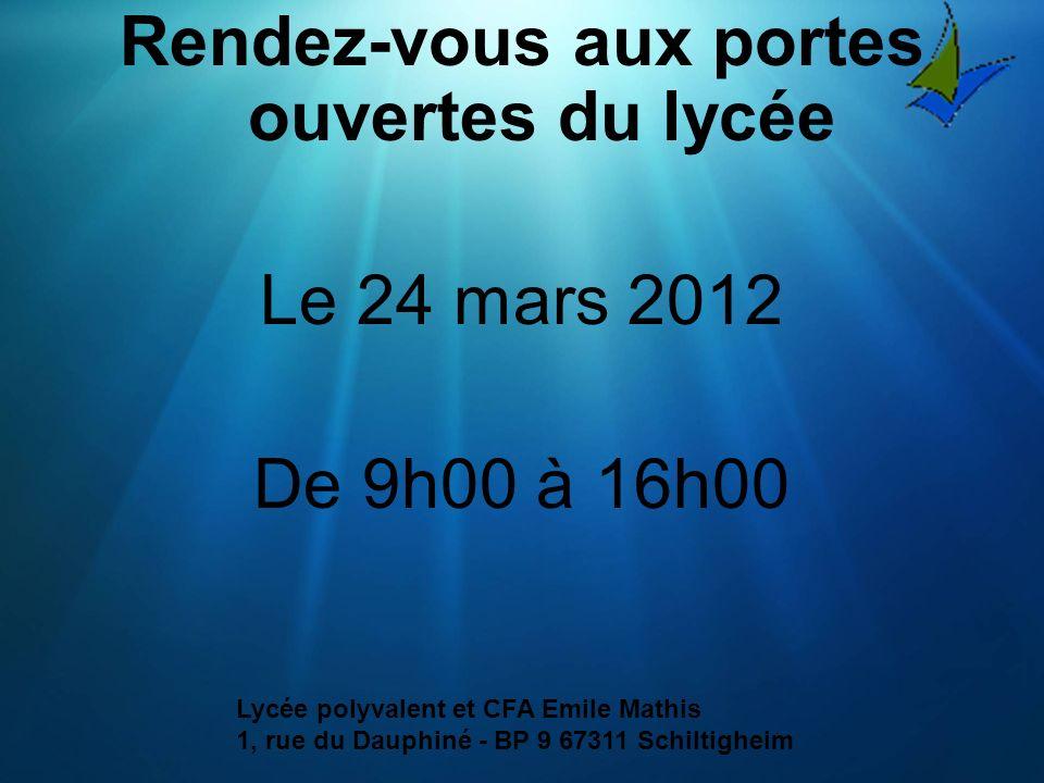 Rendez-vous aux portes ouvertes du lycée Le 24 mars 2012 De 9h00 à 16h00 Lycée polyvalent et CFA Emile Mathis 1, rue du Dauphiné - BP 9 67311 Schiltig
