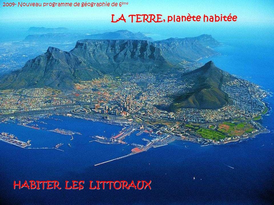 2009- Nouveau programme de géographie de 6 ème LA TERRE, planète habitée HABITER LES LITTORAUX