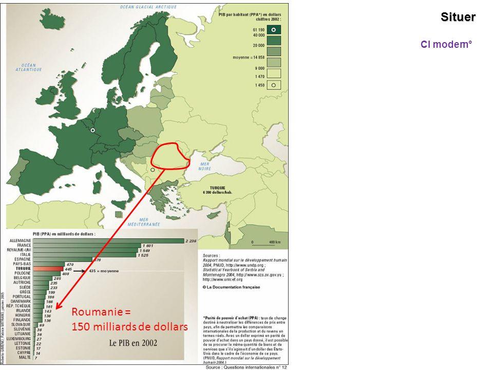 Roumanie = 150 milliards de dollars Situer Cl modern°