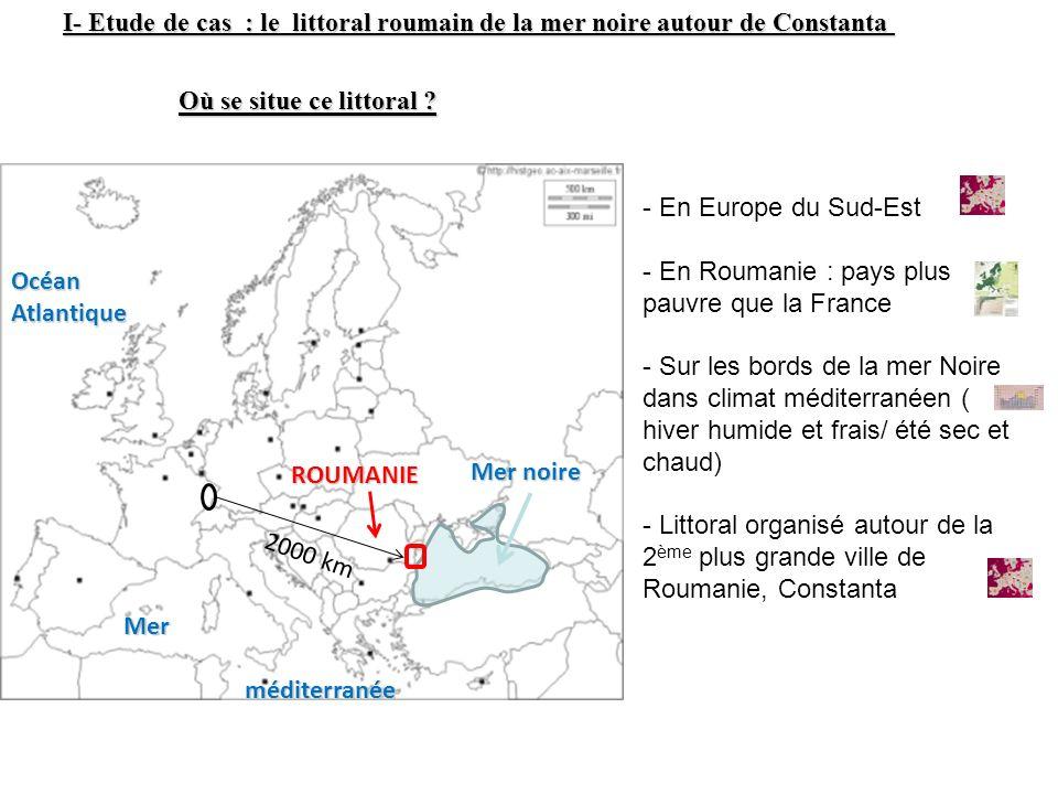 ROUMANIE 2000 km Mer noire I- Etude de cas : le littoral roumain de la mer noire autour de Constanta I- Etude de cas : le littoral roumain de la mer n