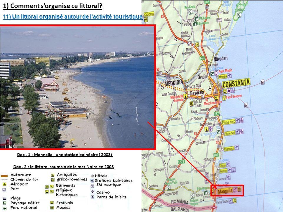 1) Comment sorganise ce littoral? Doc. 2 : le littoral roumain de la mer Noire en 2008 Doc. 1 : Mangalia, une station balnéaire ( 2008) 11) Un littora