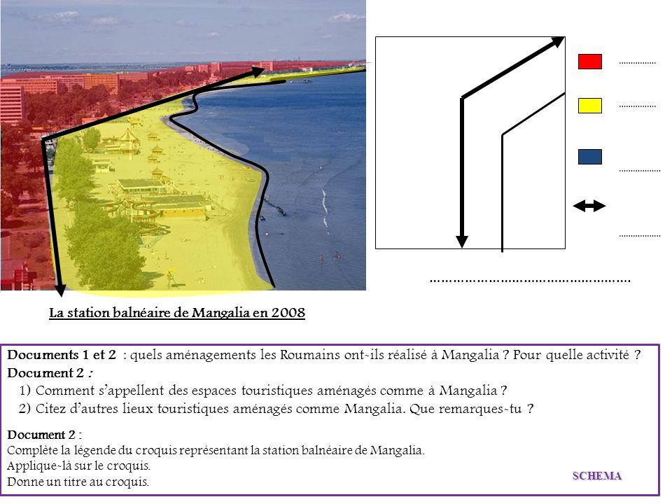 La station balnéaire de Mangalia en 2008 Documents 1 et 2 : quels aménagements les Roumains ont-ils réalisé à Mangalia ? Pour quelle activité ? Docume