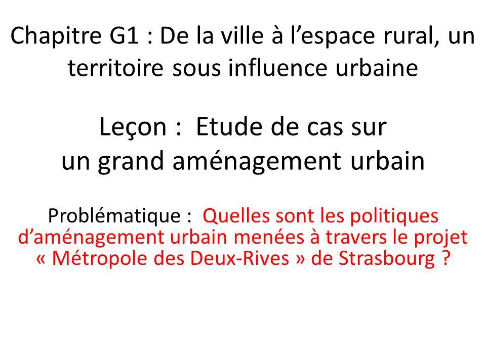 Chapitre G1 : De la ville à lespace rural, un territoire sous influence urbaine Leçon : Etude de cas sur un grand aménagement urbain Problématique : Q