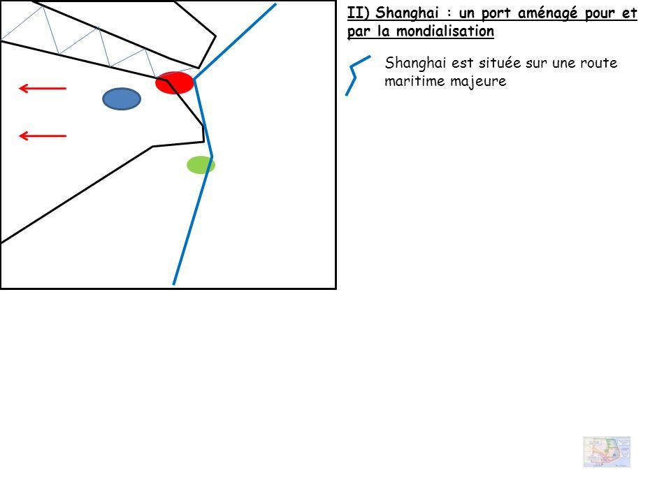 II) Shanghai : un port aménagé pour et par la mondialisation Shanghai est située sur une route maritime majeure