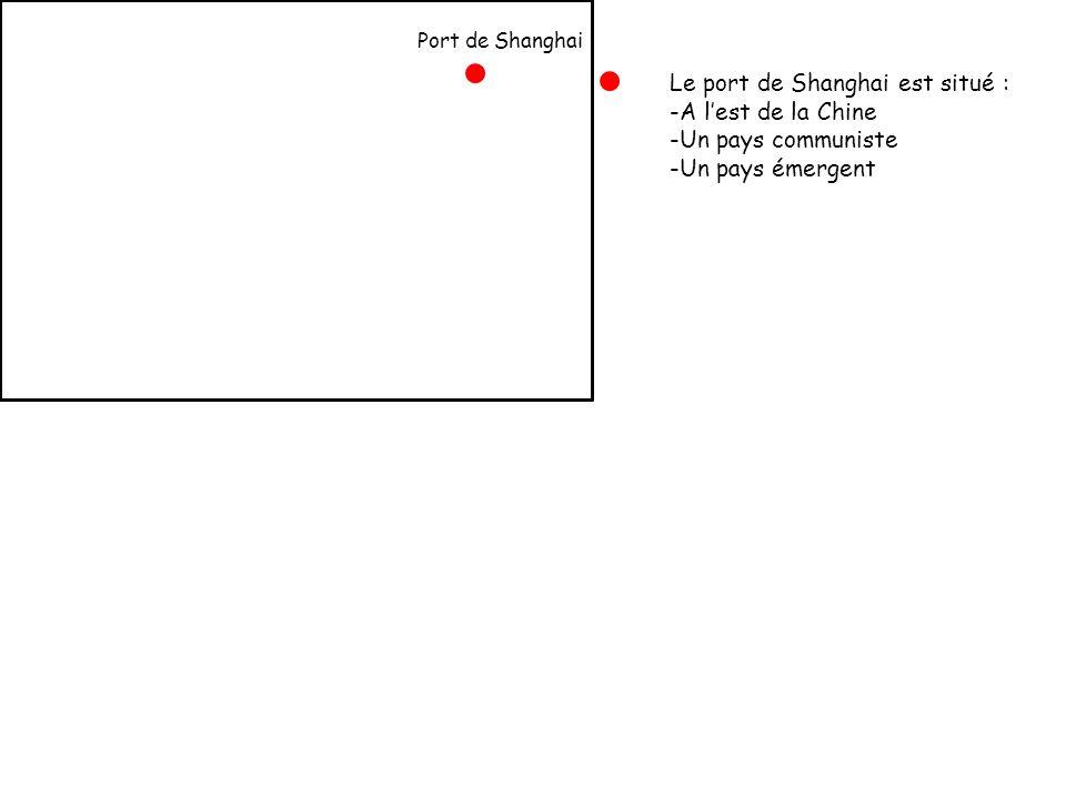 Le port de Shanghai est situé : -A lest de la Chine -Un pays communiste -Un pays émergent Port de Shanghai
