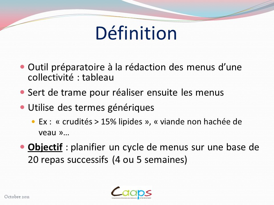 Outil préparatoire à la rédaction des menus dune collectivité : tableau Sert de trame pour réaliser ensuite les menus Utilise des termes génériques Ex